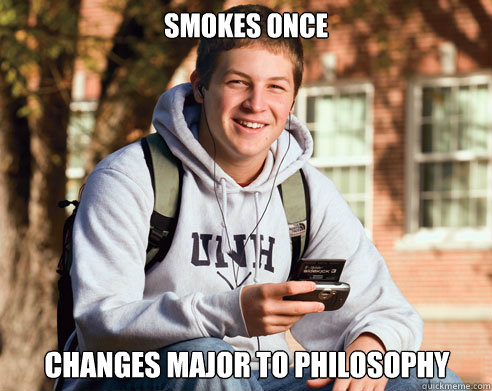 smokes once changes major to philosophy  - College Freshman