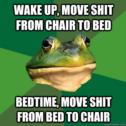 wake up move shit from chair to bed bedtime move shit from - Foul Bachelor Frog
