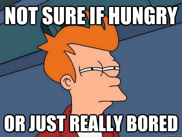 not sure if hungry or just really bored - Futurama Fry