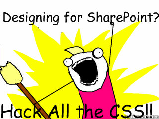designing for sharepoint hack all the css - All The Things