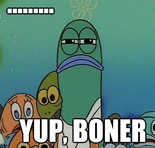 yup boner - Serious fish SpongeBob