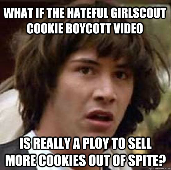 what if the hateful girlscout cookie boycott video is really - conspiracy keanu
