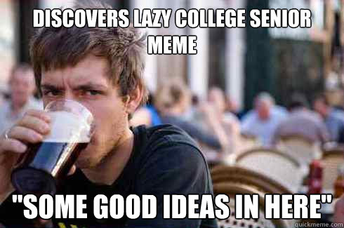 discovers lazy college senior meme some good ideas in here - Lazy College Senior