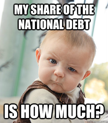 my share of the national debt is how much - skeptical baby