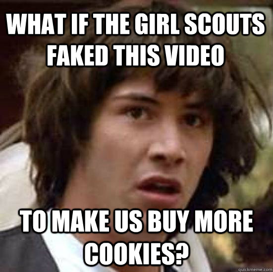 what if the girl scouts faked this video to make us buy more - conspiracy keanu