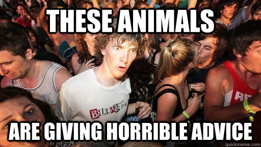 these animals are giving horrible advice - Sudden Clarity Clarence