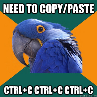 need to copypaste ctrlc ctrlc ctrlc - Paranoid Parrot