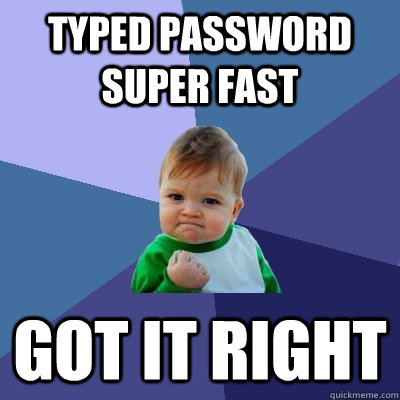 typed password super fast got it right - Success Kid