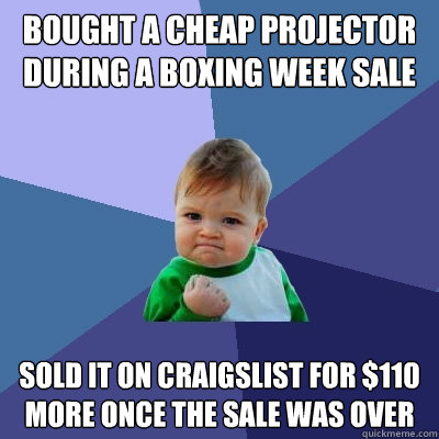 bought a cheap projector during a boxing week sale sold it o - Success Kid