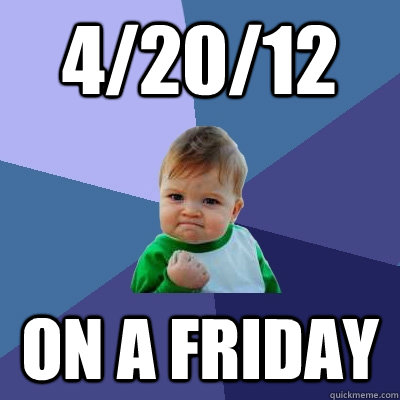 42012 on a friday  - Success Kid