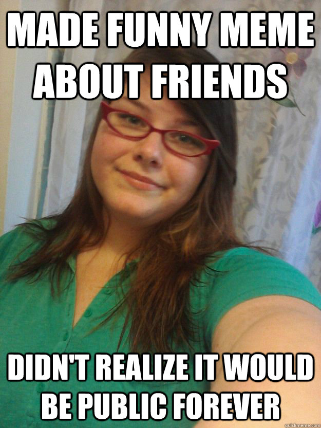 Funny Meme Maker : Made funny meme about friends didn t realize it would be