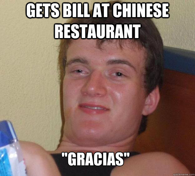 gets bill at chinese restaurant gracias  - 10 Guy