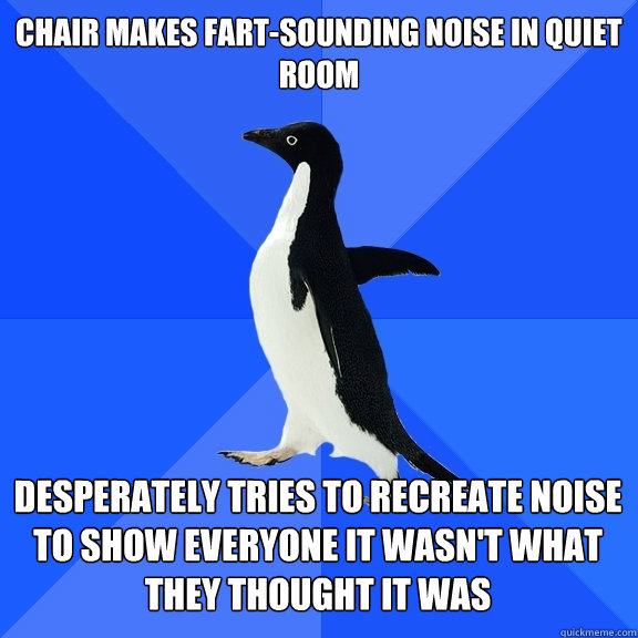 chair makes fartsounding noise in quiet room desperately tr - Socially Awkward Penguin