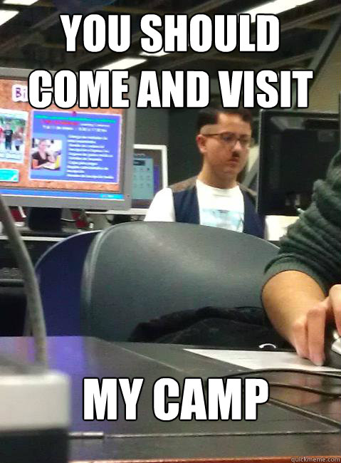 you should come and visit my camp - HIPSTER HITLER