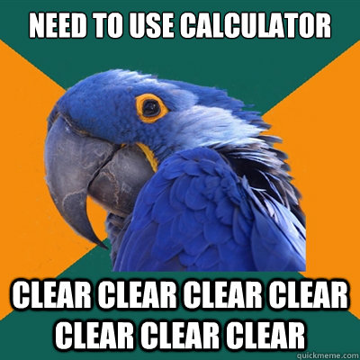 need to use calculator clear clear clear clear clear clear c - Paranoid Parrot