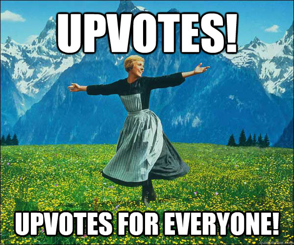upvotes upvotes for everyone - Sound of Music
