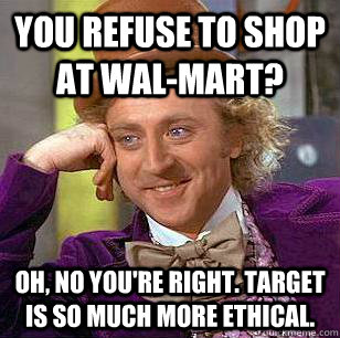 you refuse to shop at walmart oh no youre right target  - Condescending Wonka