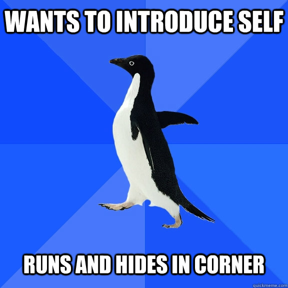 wants to introduce self runs and hides in corner - Socially Awkward Penguin
