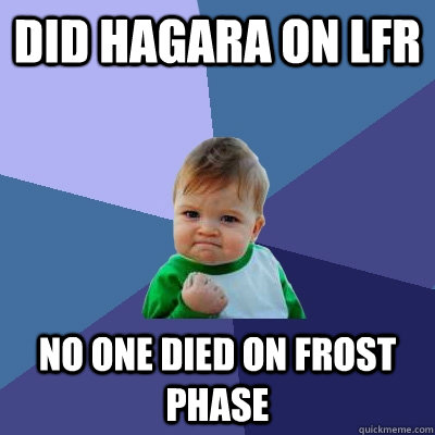 did hagara on lfr no one died on frost phase - Success Kid