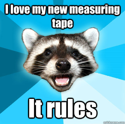 i love my new measuring tape it rules - Lame Pun Coon