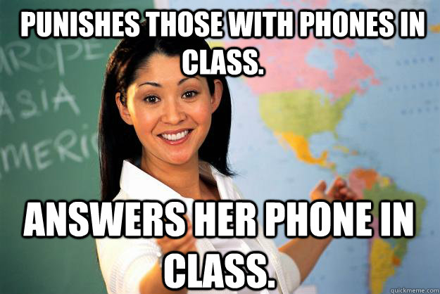 punishes those with phones in class answers her phone in cl - Unhelpful High School Teacher