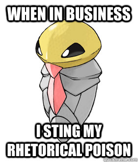 when in business i sting my rhetorical poison - Korporate Kakuna