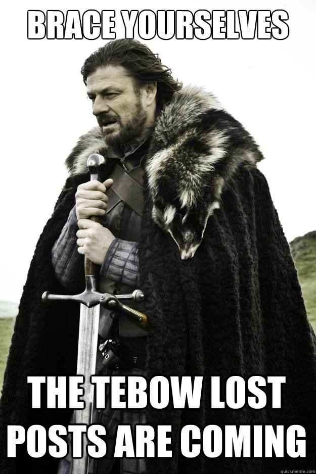 brace yourselves the tebow lost posts are coming - Winter is coming