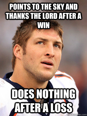 points to the sky and thanks the lord after a win does nothi - Scumbag Tebow