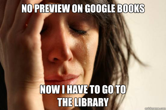 no preview on google books now i have to go to the library - First World Problems