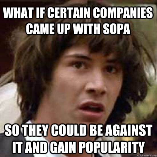 what if certain companies came up with sopa so they could be - conspiracy keanu