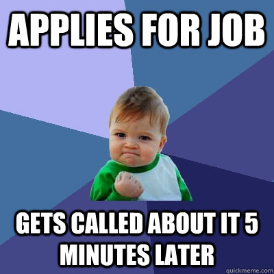applies for job gets called about it 5 minutes later - Success Kid