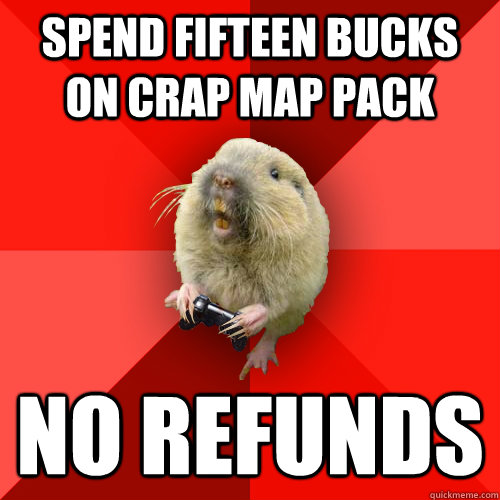 spend fifteen bucks on crap map pack no refunds - Gaming Gopher