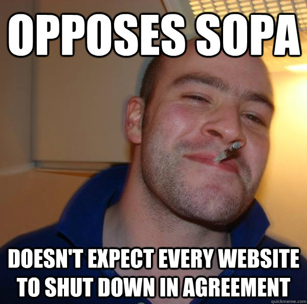 opposes sopa doesnt expect every website to shut down in ag - Good Guy Greg