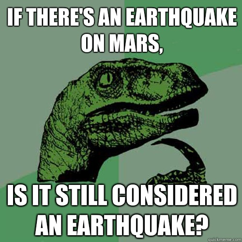If theres an earthquake on Mars Arent they demonstrating how - Philosoraptor