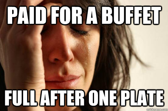 paid for a buffet full after one plate - First World Problems