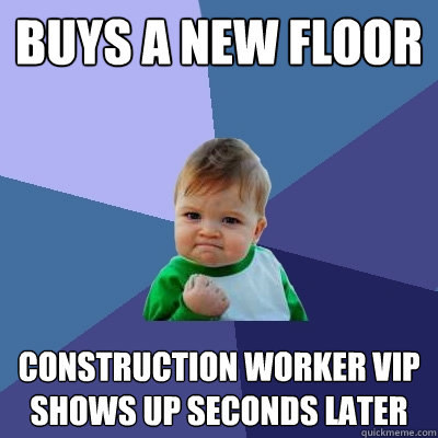 buys a new floor construction worker vip shows up seconds la - Success Kid