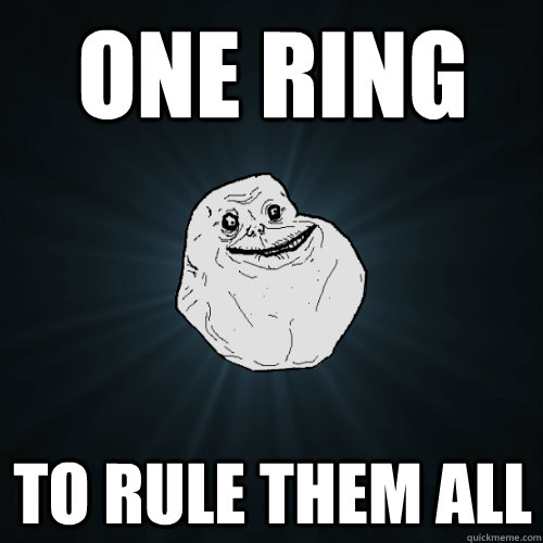 one ring to rule them all - Forever Alone
