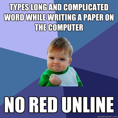 types long and complicated word while writing a paper on the - Success Kid