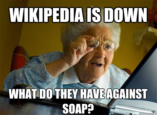 wikipedia is down what do they have against soap  - Grandma finds the Internet