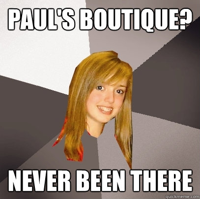 pauls boutique never been there - Musically Oblivious 8th Grader