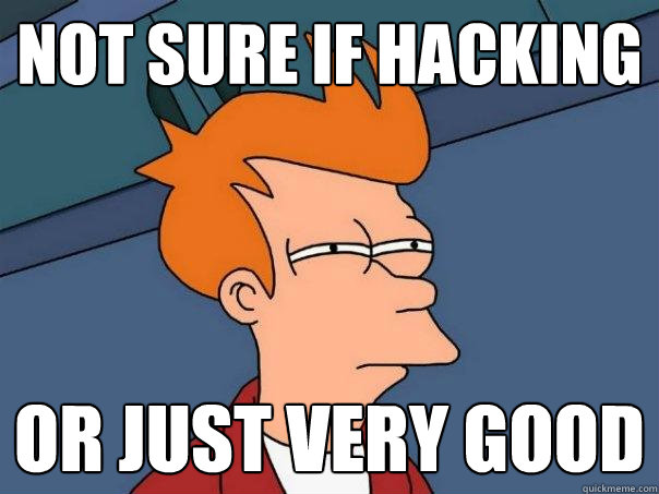 not sure if hacking or just very good - Futurama Fry