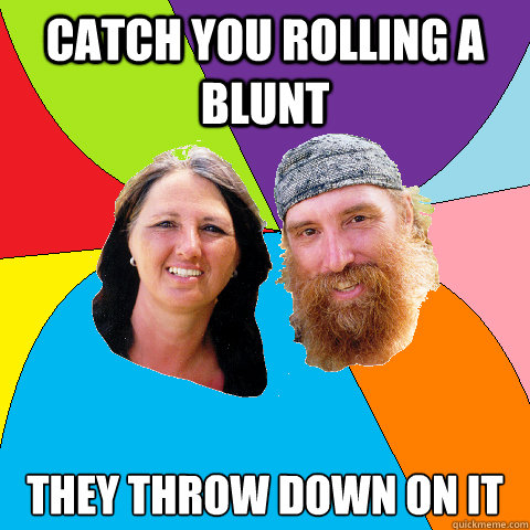 catch you rolling a blunt they throw down on it - Overly Permissive Hippie Parents