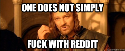 one does not simply fuck with reddit - One Does Not Simply