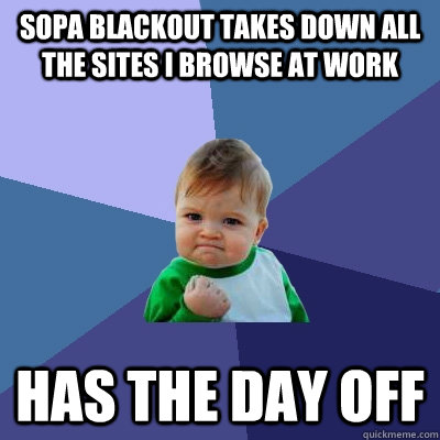 sopa blackout takes down all the sites i browse at work has  - Success Kid