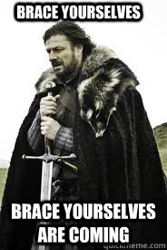 brace yourselves brace yourselves are coming - Brace Yourselves
