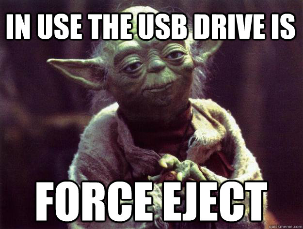 in use the usb drive is force eject - Sad yoda