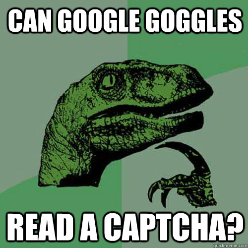 can google goggles read a captcha - Philosoraptor
