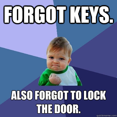 forgot keys also forgot to lock the door - Success Kid