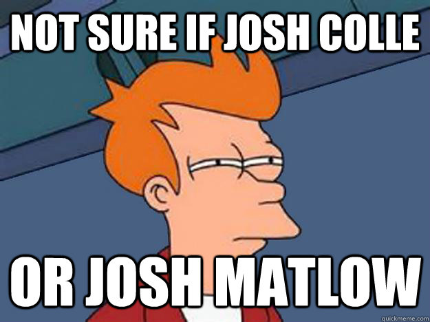 Unsure Fry meme: Not sure if Josh Colle...or Josh Matlow