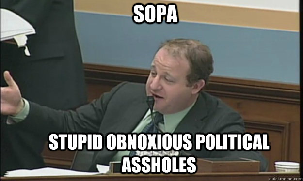 sopa stupid obnoxious political assholes - SOPA sucks